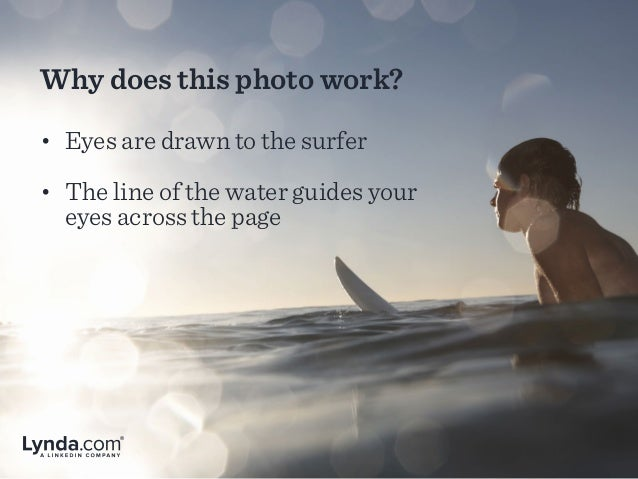 Why does this photo work? • Eyes are drawn to the surfer • The line of the water guides your eyes across the page
