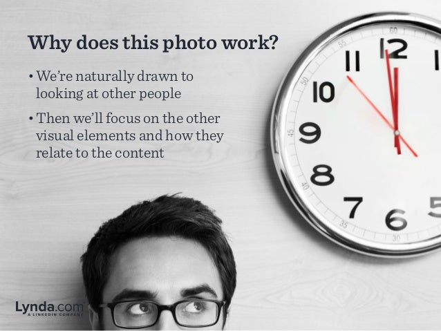 Why does this photo work? •We're naturally drawn to looking at other people •Then we'll focus on the other visual elemen...
