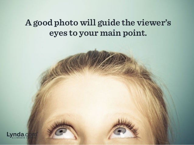 A good photo will guide the viewer's eyes to your main point.