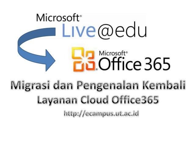 Latar Belakang • Implementasi layanan cloud live@edu pada 2011 • Layanan diarahkan untuk mahasiswa pengguna UT-Online seba...