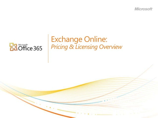 • Overview of Office 365 suite offers • Exchange Online standalone offers • What's new in Wave 14? • Options for on-premis...