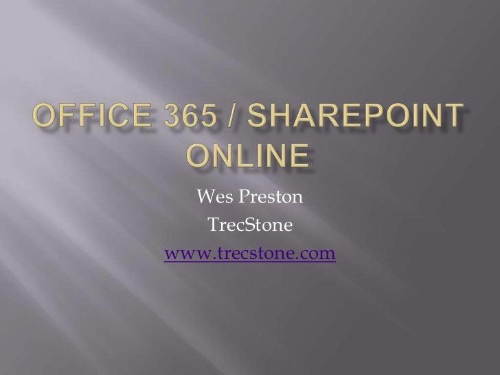 Office 365 / SharePoint Online<br />Wes Preston<br />TrecStone<br />www.trecstone.com<br />