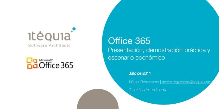 Office 365Presentación, demostración práctica yescenario económico       Julio de 2011       Néstor Requesens | nestor.req...