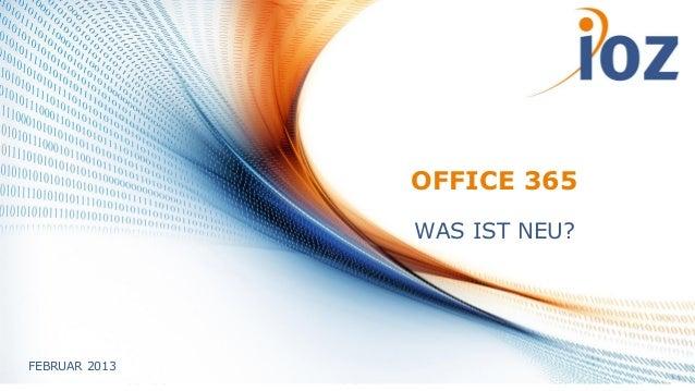 OFFICE 365                                       WAS IST NEU?FEBRUAR 2013               20.02.2013   © IOZ AG             ...