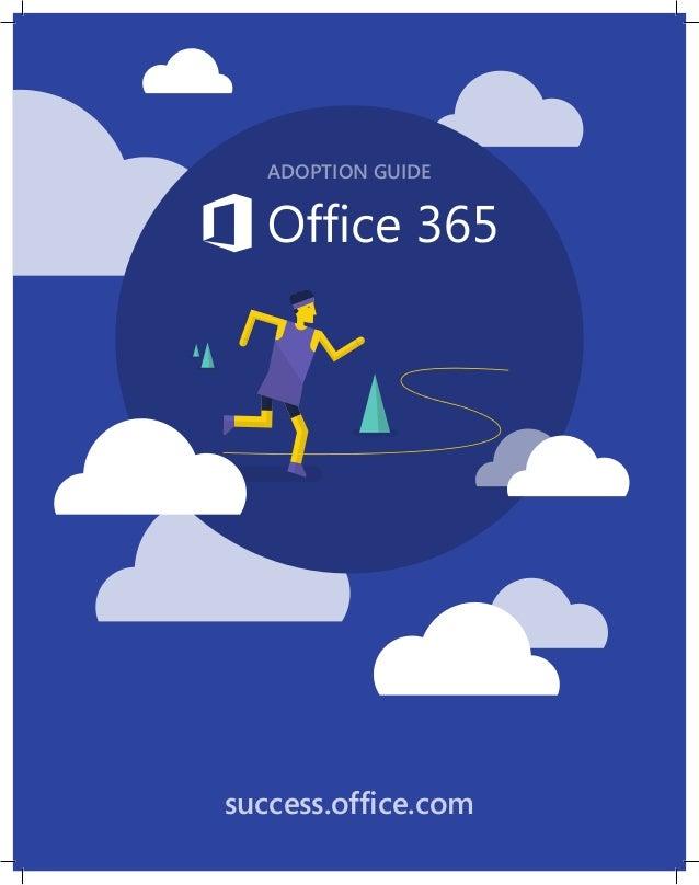Office 365 Adoption Guide | 1 success.office.com ADOPTION GUIDE