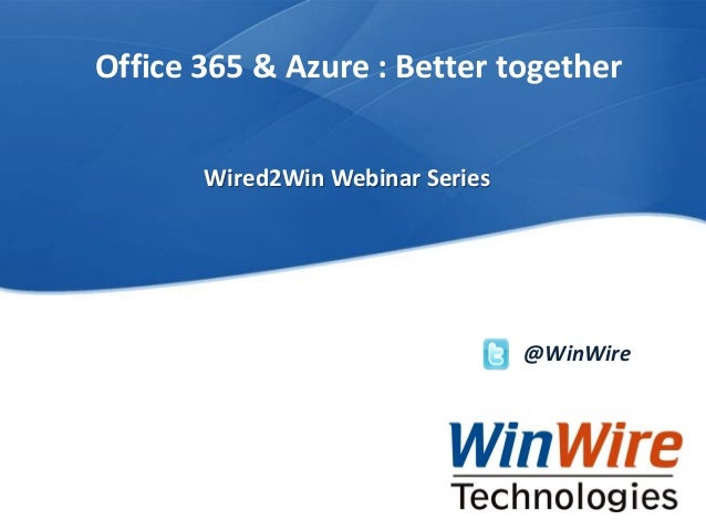 © 2010 WinWire TechnologiesWinWire Technologies, Inc. Confidential Office 365 & Azure : Better together @WinWire Wired2Win...