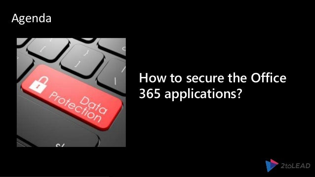 How to secure the Office 365 applications? Agenda