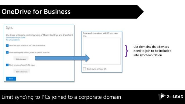 Limit sync'ing to PCs joined to a corporate domain OneDrive for Business List domains that devices need to join to be incl...
