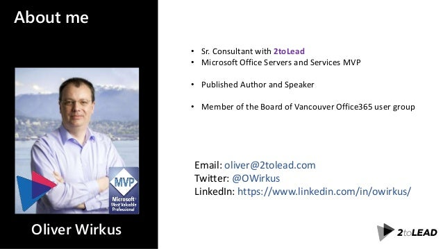 About me • Sr. Consultant with 2toLead • Microsoft Office Servers and Services MVP • Published Author and Speaker • Member...