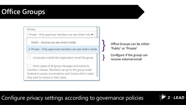 Configure privacy settings according to governance policies Office Groups Office Groups can be either 'Public' or 'Private...