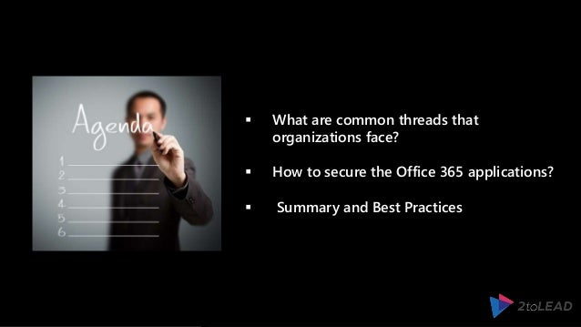  What are common threads that organizations face?  How to secure the Office 365 applications?  Summary and Best Practic...
