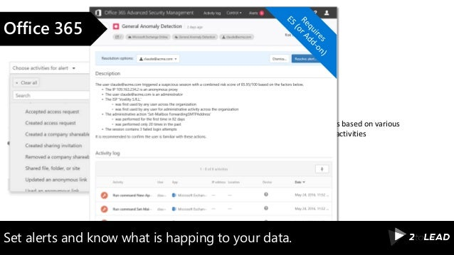 Create alerts based on various predefined activities } Set alerts and know what is happing to your data. Office 365