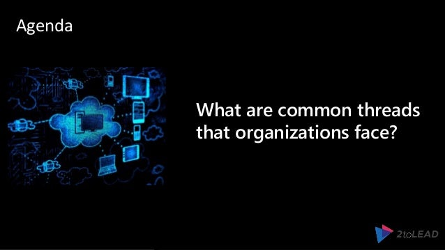 What are common threads that organizations face? Agenda