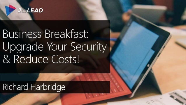 Upgrade Your Security & Reduce Costs: Microsoft Business ...