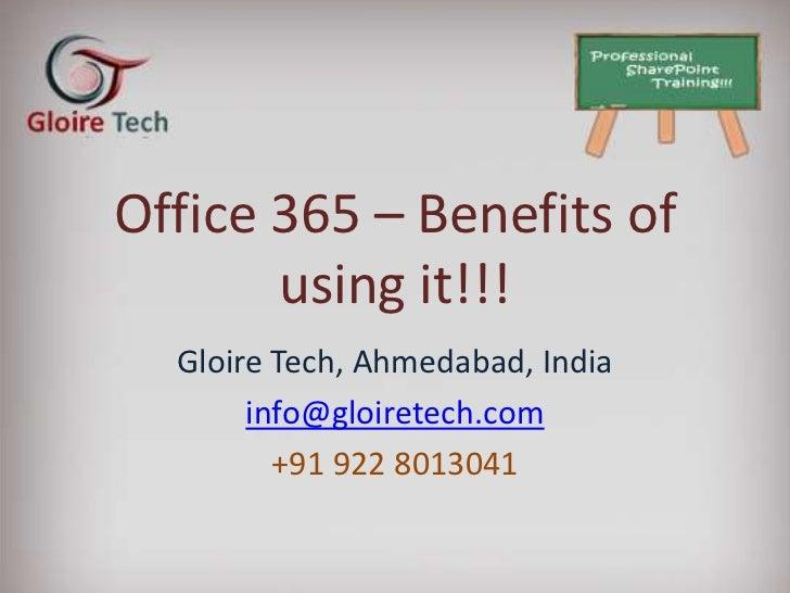 Office 365 – Benefits of       using it!!!  Gloire Tech, Ahmedabad, India       info@gloiretech.com         +91 922 8013041