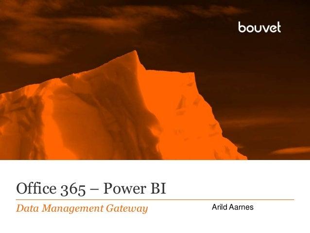 Office 365 – Power BI  Data Management Gateway Arild Aarnes