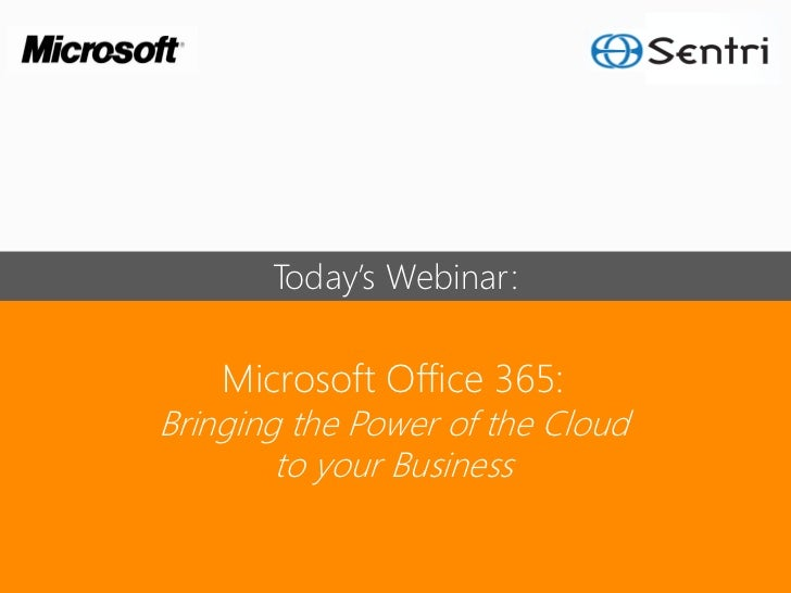 Today's Webinar:    Microsoft Office 365:Bringing the Power of the Cloud        to your Business