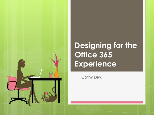 Designing for the Office 365 Experience Cathy Dew