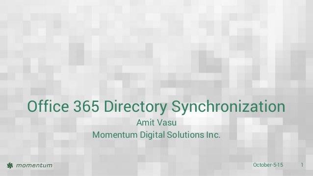 October-5-15 1 Office 365 Directory Synchronization Amit Vasu Momentum Digital Solutions Inc.