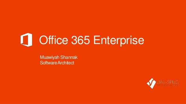 Office 365 EnterpriseMuawiyah ShannakSoftwareArchitect