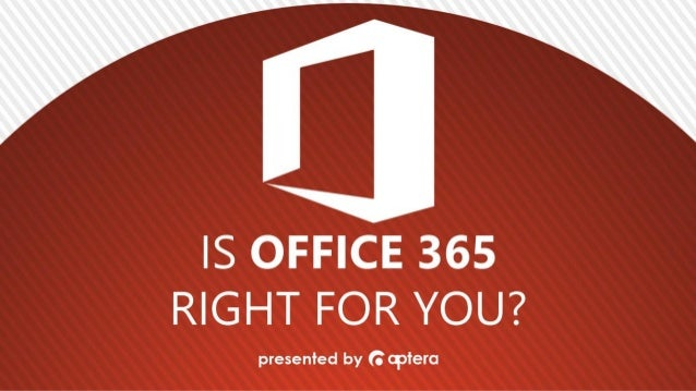 Is Office 365 Right For You?  Today's Format   • Presentation/Demo   • Review   • Roundtable