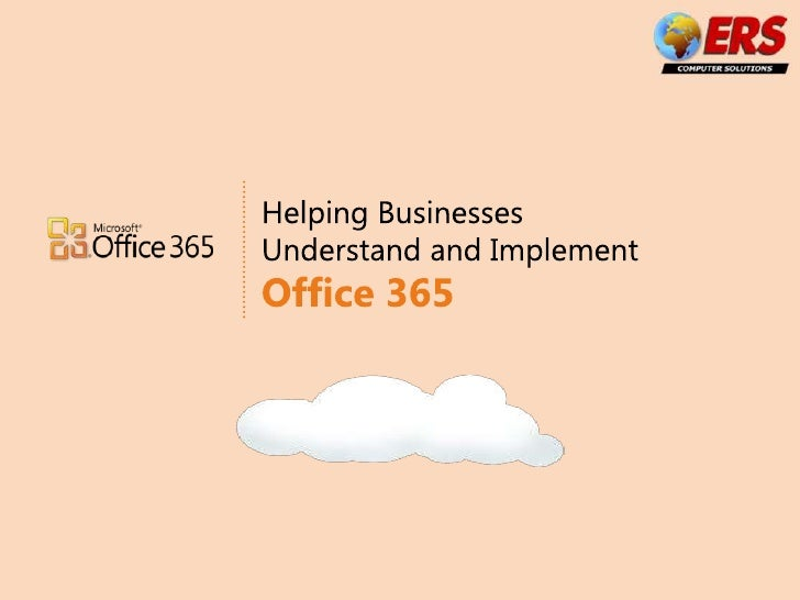 Helping Businesses Understand and Implement <br />Office 365<br />