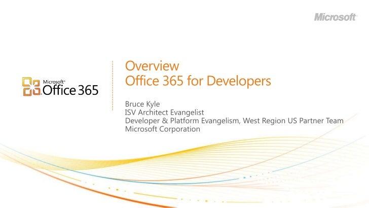 OverviewOffice 365 for Developers<br />Bruce Kyle<br />ISV Architect Evangelist<br />Developer & Platform Evangelism, West...