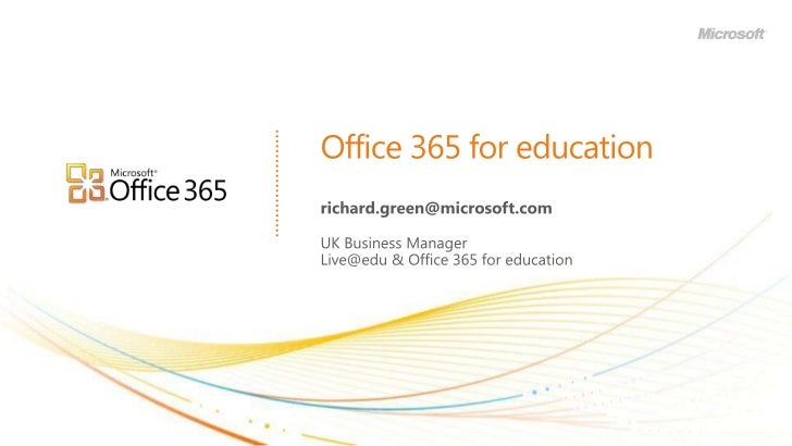 Office 365 for education<br />richard.green@microsoft.com<br />UK Business Manager<br />Live@edu & Office 365 for educatio...