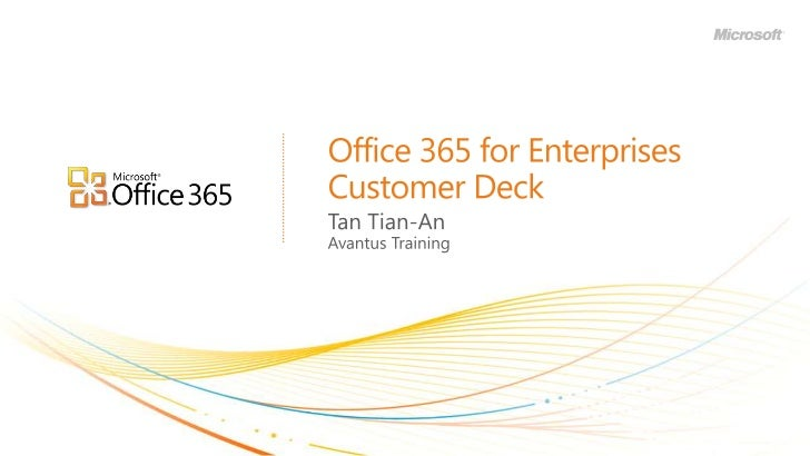 Office 365 for EnterprisesCustomer Deck<br />Tan Tian-An<br />Avantus Training<br />