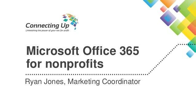 Microsoft Office 365 for nonprofits Ryan Jones, Marketing Coordinator