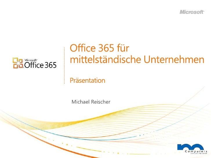 Office 365 für mittelständische UnternehmenPräsentation<br />Michael Reischer<br />