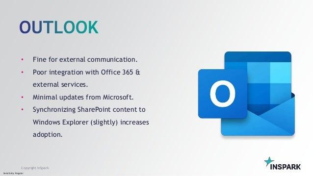 Sensitivity: Regular Copyright InSpark • Fine for external communication. • Poor integration with Office 365 & external se...