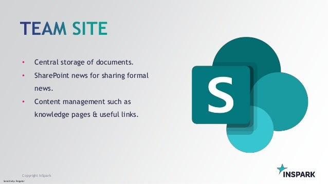 Sensitivity: Regular Copyright InSpark • Central storage of documents. • SharePoint news for sharing formal news. • Conten...