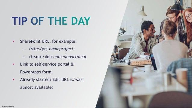 Sensitivity: Regular • SharePoint URL, for example: – /sites/prj-nameproject – /teams/dep-namedepartment • Link to self-se...