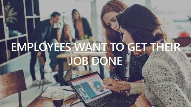 Sensitivity: Regular EMPLOYEES WANT TO GET THEIR JOB DONE