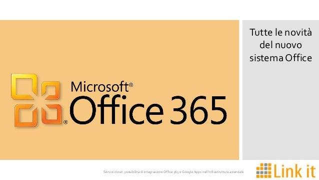 Tutte le novità del nuovo sistema Office  Servizi cloud: possibilità di integrazione Office 365 e Google Apps nell'infrast...