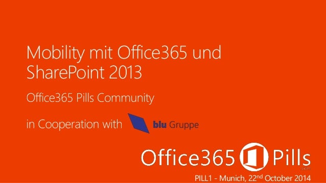 Mobility mit Office365 und  SharePoint 2013  PILL1 -Munich, 22nd October 2014