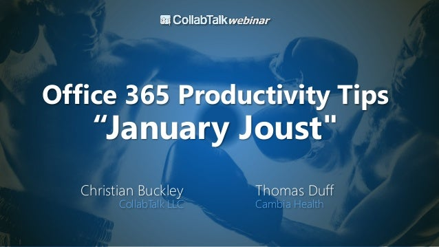 "Office 365 Productivity Tips ""January Joust"" Christian Buckley CollabTalk LLC Thomas Duff Cambia Health"