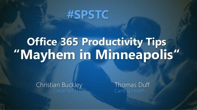 "Office 365 Productivity Tips ""Mayhem in Minneapolis"" Christian Buckley CollabTalk LLC Thomas Duff Cambia Health #SPSTC"