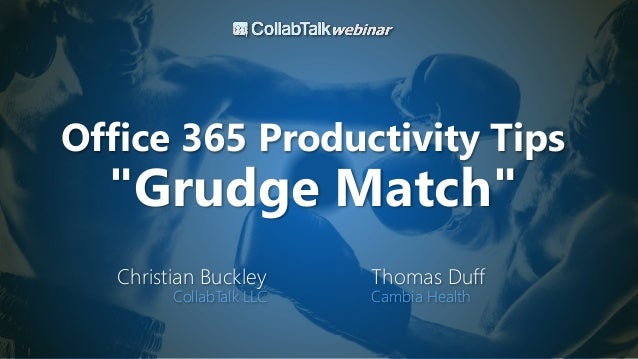 "Office 365 Productivity Tips ""Grudge Match"" Christian Buckley CollabTalk LLC Thomas Duff Cambia Health"