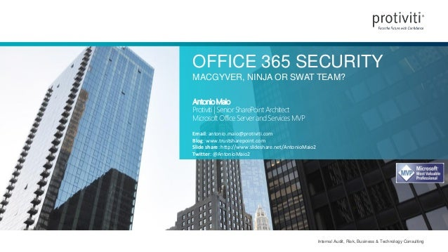 Internal Audit, Risk, Business & Technology Consulting OFFICE 365 SECURITY MACGYVER, NINJA OR SWAT TEAM? AntonioMaio Proti...