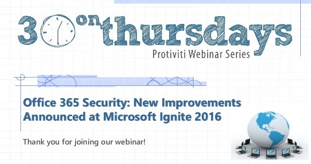 Office 365 Security: New Improvements Announced at Microsoft Ignite 2016 Thank you for joining our webinar!