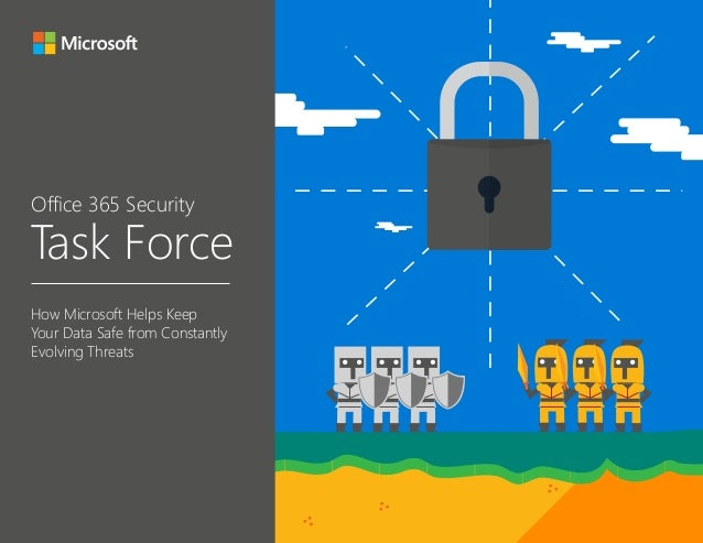 Task Force Office 365 Security How Microsoft Helps Keep Your Data Safe from Constantly Evolving Threats