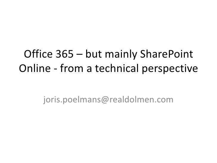 Office 365 – but mainly SharePoint Online - from a technical perspective <br />joris.poelmans@realdolmen.com<br />