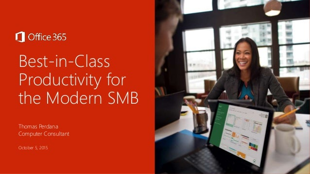 Best-in-Class Productivity for the Modern SMB Thomas Perdana Computer Consultant October 5, 2015
