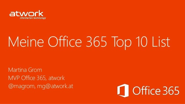 Meine Office 365 Top 10 List Martina Grom MVP Office 365, atwork @magrom, mg@atwork.at