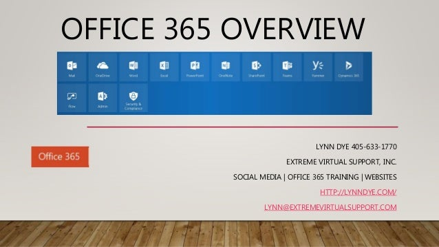 OFFICE 365 OVERVIEW LYNN DYE 405-633-1770 EXTREME VIRTUAL SUPPORT, INC. SOCIAL MEDIA | OFFICE 365 TRAINING | WEBSITES HTTP...