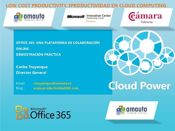 LOW COST PRODUCTIVITY. IPRODUCTIVIDAD EN CLOUD COMPUTING   OFFICE 365: UNA PLATAFORMA DE COLABORACIÓN   ONLINE.   DEMOSTRA...