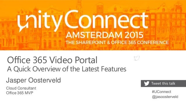 Office 365 Video Portal A Quick Overview of the Latest Features Jasper Oosterveld Cloud Consultant Office 365 MVP