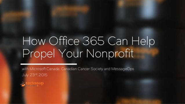 How Office 365 Can Help Propel Your Nonprofit with Microsoft Canada, Canadian Cancer Society and MessageOps July 23rd, 2015